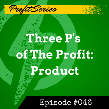 046 – Three P's of The Profit: Product